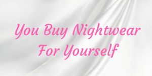 Buying Nightwear for Yourself