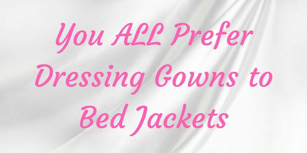 Dressing Gowns vs Bed Jackets
