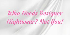 Designer Nightwear