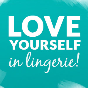 Love Yourself in Lingerie