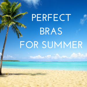 Perfect Bras for Summer