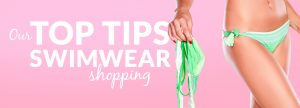 Our top tips for swimwear shopping
